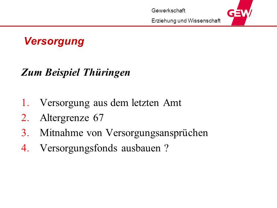 Gewerkschaft Erziehung und Wissenschaft Versorgung Zum Beispiel Thüringen 1.Versorgung aus dem letzten Amt 2.Altergrenze 67 3.Mitnahme von Versorgungs