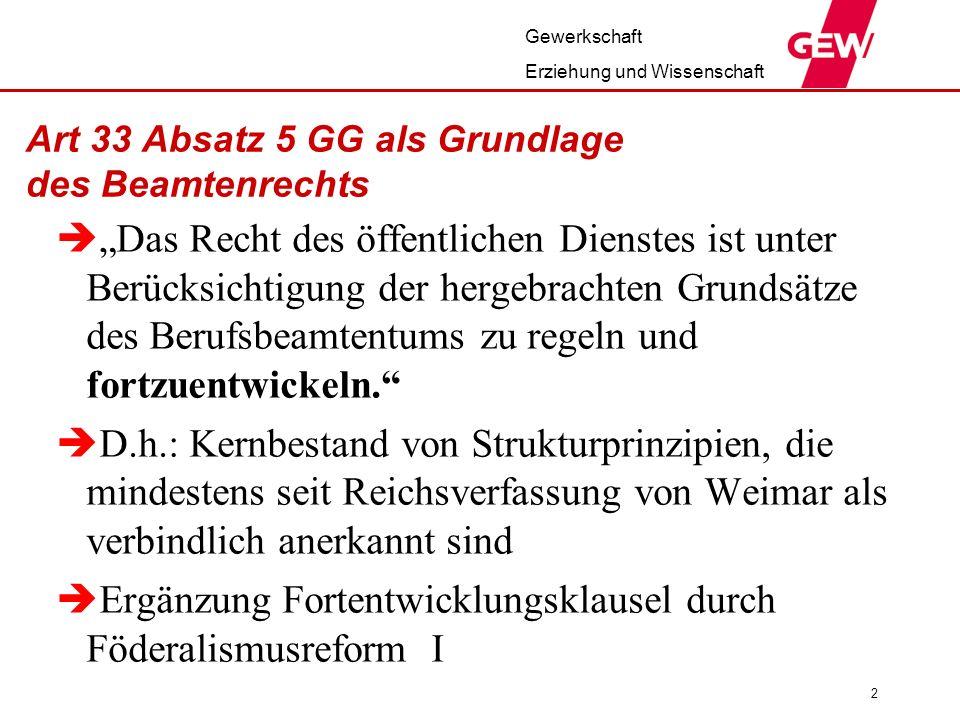 Gewerkschaft Erziehung und Wissenschaft 2 Art 33 Absatz 5 GG als Grundlage des Beamtenrechts Das Recht des öffentlichen Dienstes ist unter Berücksicht