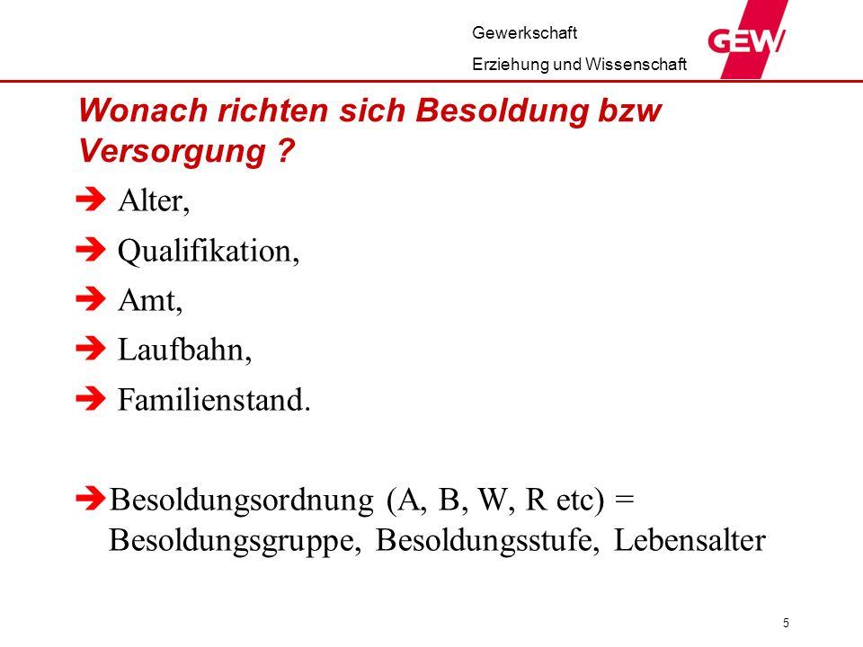 Gewerkschaft Erziehung und Wissenschaft 5 Wonach richten sich Besoldung bzw Versorgung ? Alter, Qualifikation, Amt, Laufbahn, Familienstand. Besoldung
