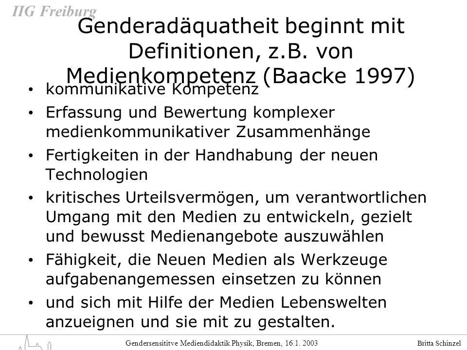Britta Schinzel Gendersensititve Mediendidaktik Physik, Bremen, 16.1. 2003 IIG Freiburg Genderadäquatheit beginnt mit Definitionen, z.B. von Medienkom