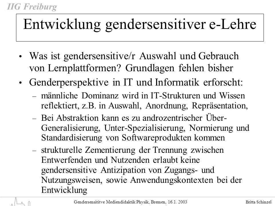 Britta Schinzel Gendersensititve Mediendidaktik Physik, Bremen, 16.1. 2003 IIG Freiburg Was ist gendersensitive/r Auswahl und Gebrauch von Lernplattfo