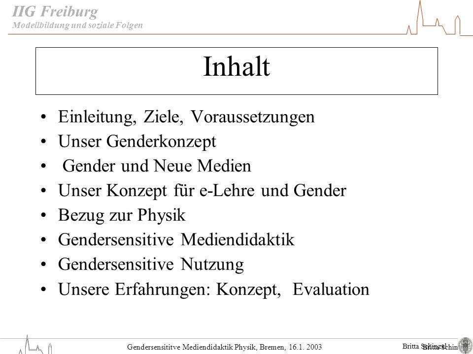 Britta Schinzel Gendersensititve Mediendidaktik Physik, Bremen, 16.1. 2003 IIG Freiburg Inhalt Einleitung, Ziele, Voraussetzungen Unser Genderkonzept