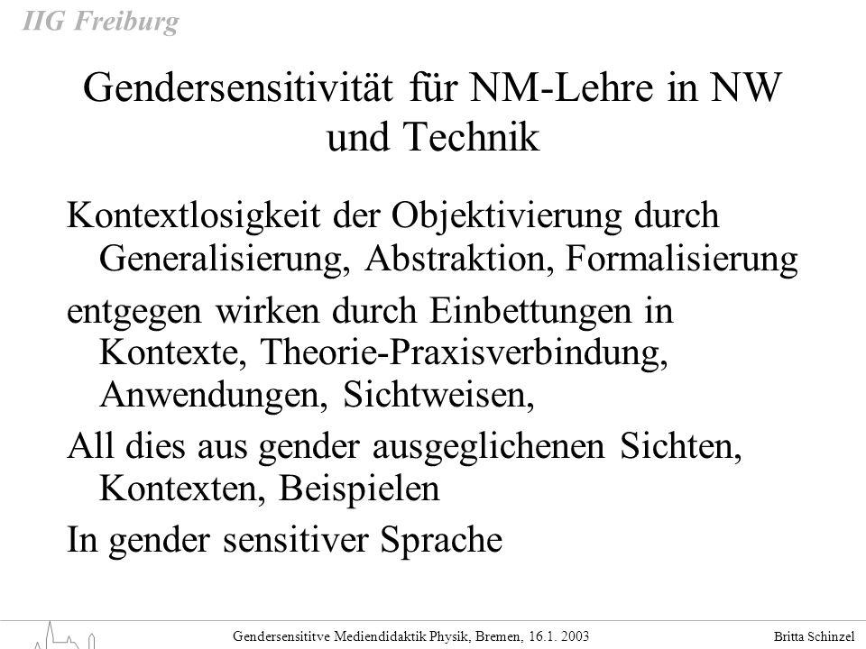 Britta Schinzel Gendersensititve Mediendidaktik Physik, Bremen, 16.1. 2003 IIG Freiburg Gendersensitivität für NM-Lehre in NW und Technik Kontextlosig