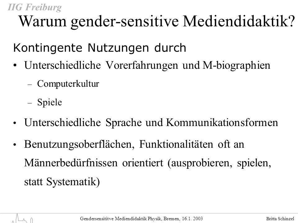 Britta Schinzel Gendersensititve Mediendidaktik Physik, Bremen, 16.1. 2003 IIG Freiburg Kontingente Nutzungen durch Unterschiedliche Vorerfahrungen un