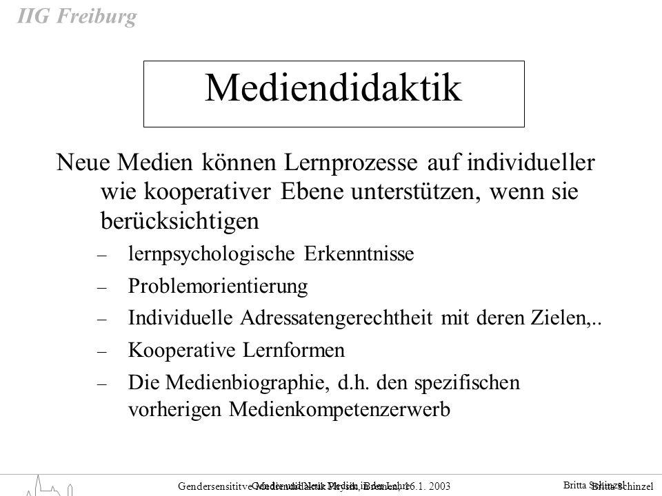 Britta Schinzel Gendersensititve Mediendidaktik Physik, Bremen, 16.1. 2003 IIG Freiburg Mediendidaktik Neue Medien können Lernprozesse auf individuell