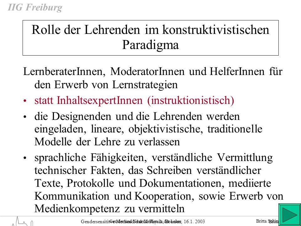 Britta Schinzel Gendersensititve Mediendidaktik Physik, Bremen, 16.1. 2003 IIG Freiburg Rolle der Lehrenden im konstruktivistischen Paradigma Lernbera
