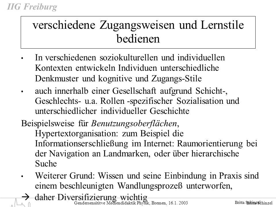 Britta Schinzel Gendersensititve Mediendidaktik Physik, Bremen, 16.1. 2003 IIG Freiburg verschiedene Zugangsweisen und Lernstile bedienen In verschied