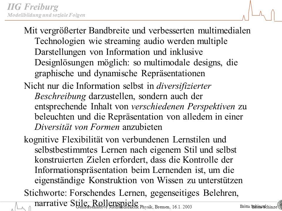 Gendersensititve Mediendidaktik Physik, Bremen, 16.1. 2003 IIG Freiburg Mit vergrößerter Bandbreite und verbesserten multimedialen Technologien wie st