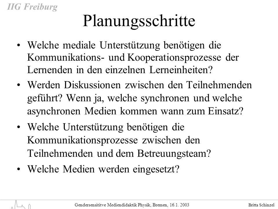 Britta Schinzel Gendersensititve Mediendidaktik Physik, Bremen, 16.1. 2003 IIG Freiburg Planungsschritte Welche mediale Unterstützung benötigen die Ko