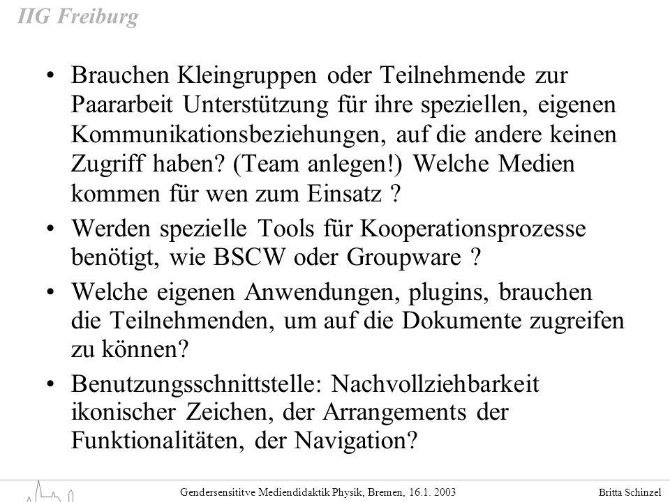 Britta Schinzel Gendersensititve Mediendidaktik Physik, Bremen, 16.1. 2003 IIG Freiburg Brauchen Kleingruppen oder Teilnehmende zur Paararbeit Unterst