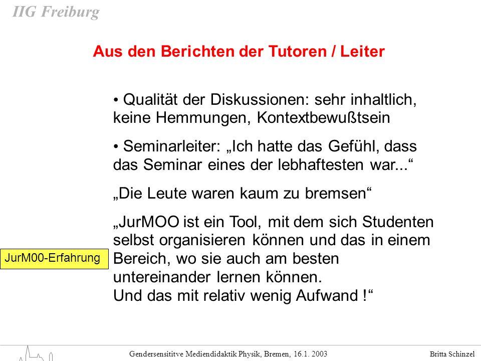 Britta Schinzel Gendersensititve Mediendidaktik Physik, Bremen, 16.1. 2003 IIG Freiburg JurM00-Erfahrung Aus den Berichten der Tutoren / Leiter Qualit