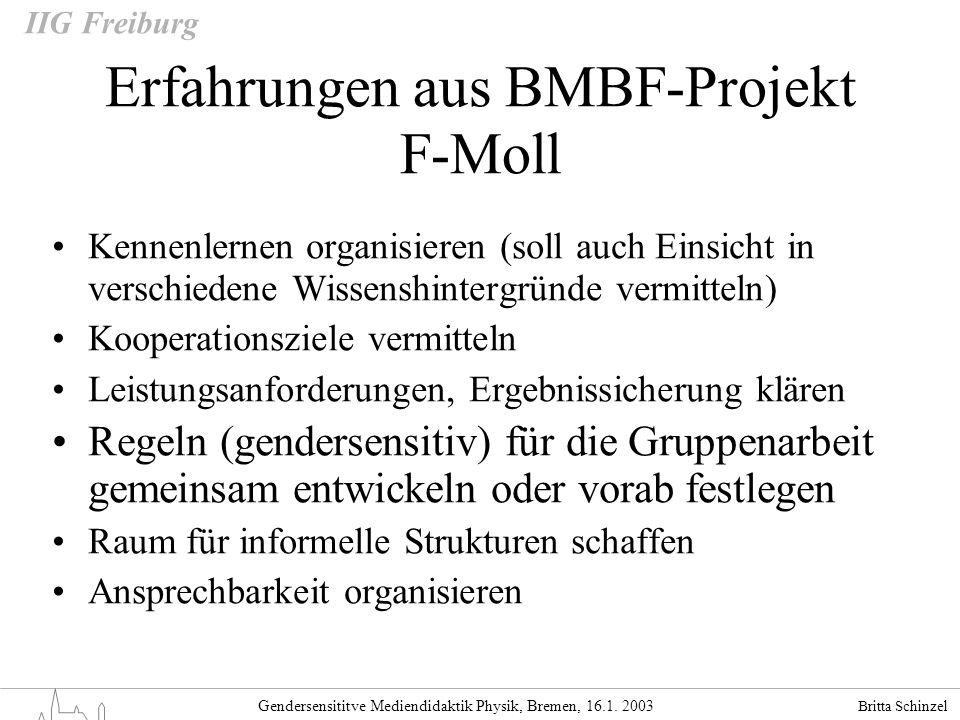Britta Schinzel Gendersensititve Mediendidaktik Physik, Bremen, 16.1. 2003 IIG Freiburg Erfahrungen aus BMBF-Projekt F-Moll Kennenlernen organisieren