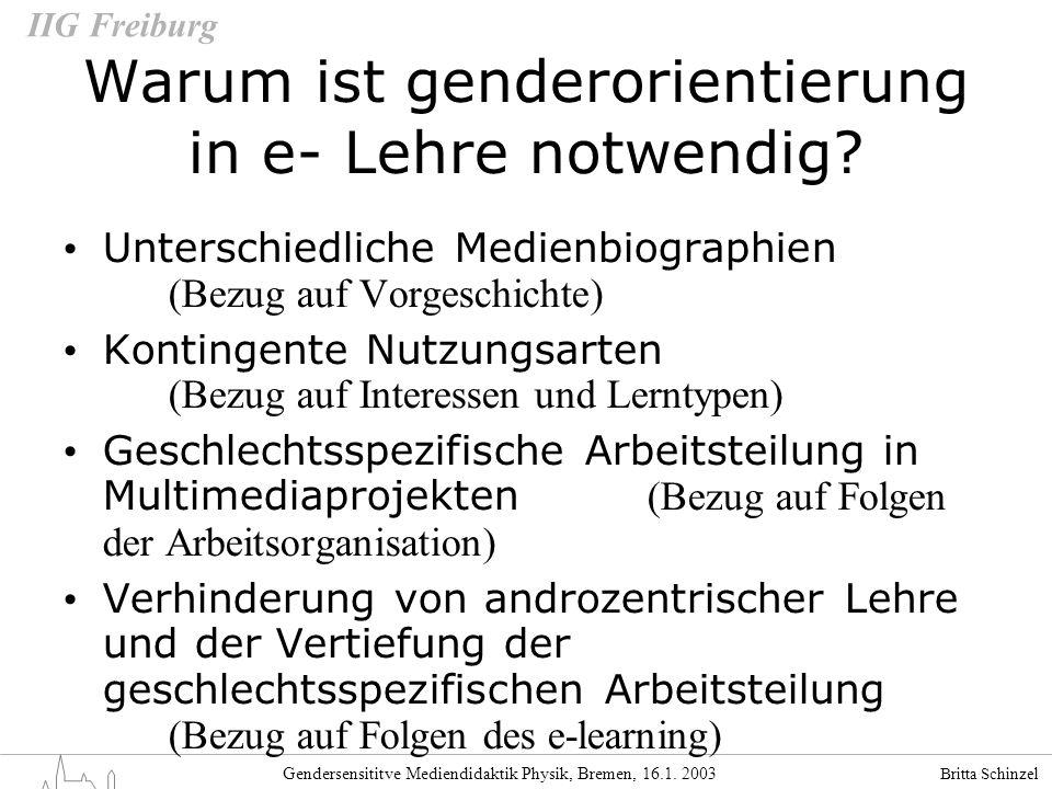 Britta Schinzel Gendersensititve Mediendidaktik Physik, Bremen, 16.1. 2003 IIG Freiburg Warum ist genderorientierung in e- Lehre notwendig? Unterschie