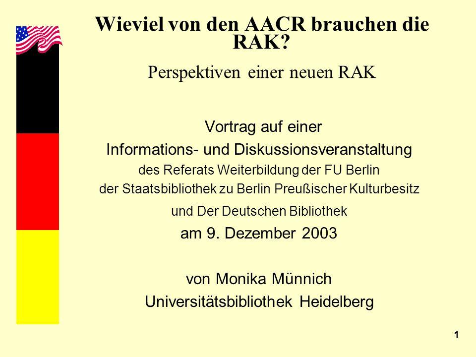1 Wieviel von den AACR brauchen die RAK? Perspektiven einer neuen RAK Vortrag auf einer Informations- und Diskussionsveranstaltung des Referats Weiter