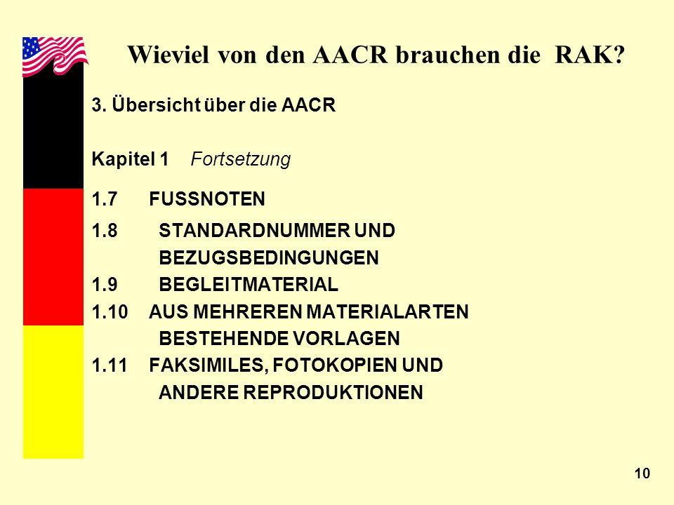 10 Wieviel von den AACR brauchen die RAK? 3. Übersicht über die AACR Kapitel 1 Fortsetzung 1.7 FUSSNOTEN 1.8STANDARDNUMMER UND BEZUGSBEDINGUNGEN 1.9BE