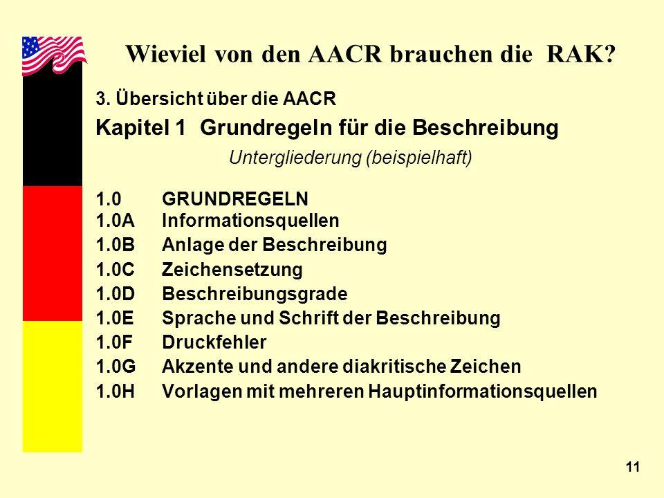 11 Wieviel von den AACR brauchen die RAK? 3. Übersicht über die AACR Kapitel 1 Grundregeln für die Beschreibung Untergliederung (beispielhaft) 1.0 GRU