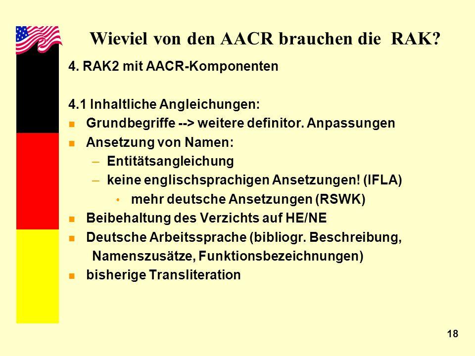 18 Wieviel von den AACR brauchen die RAK? 4. RAK2 mit AACR-Komponenten 4.1 Inhaltliche Angleichungen: n Grundbegriffe --> weitere definitor. Anpassung