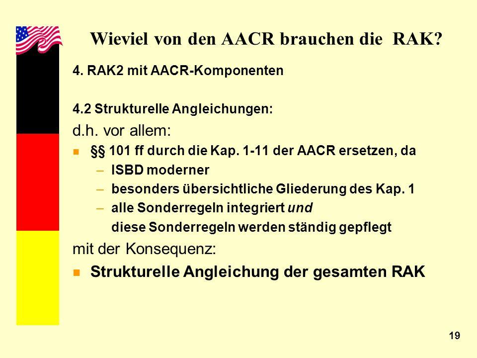19 Wieviel von den AACR brauchen die RAK? 4. RAK2 mit AACR-Komponenten 4.2 Strukturelle Angleichungen: d.h. vor allem: n §§ 101 ff durch die Kap. 1-11