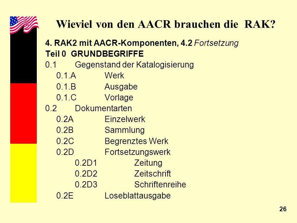 26 Wieviel von den AACR brauchen die RAK? 4. RAK2 mit AACR-Komponenten, 4.2 Fortsetzung Teil 0 GRUNDBEGRIFFE 0.1Gegenstand der Katalogisierung 0.1.AWe