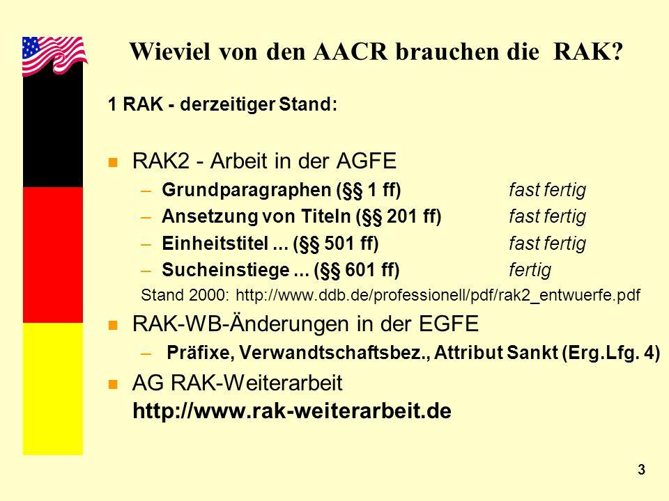 3 Wieviel von den AACR brauchen die RAK? 1 RAK - derzeitiger Stand: n RAK2 - Arbeit in der AGFE –Grundparagraphen (§§ 1 ff) fast fertig –Ansetzung von