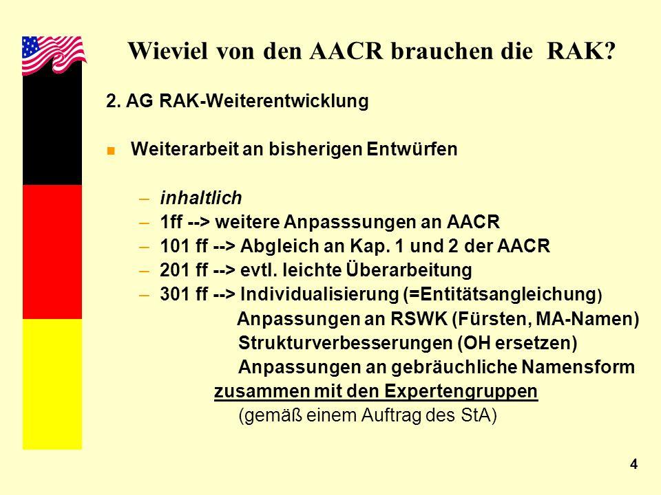 4 Wieviel von den AACR brauchen die RAK? 2. AG RAK-Weiterentwicklung n Weiterarbeit an bisherigen Entwürfen –inhaltlich –1ff --> weitere Anpasssungen
