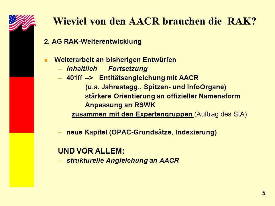 5 Wieviel von den AACR brauchen die RAK? 2. AG RAK-Weiterentwicklung n Weiterarbeit an bisherigen Entwürfen –inhaltlich Fortsetzung –401ff -->Entitäts