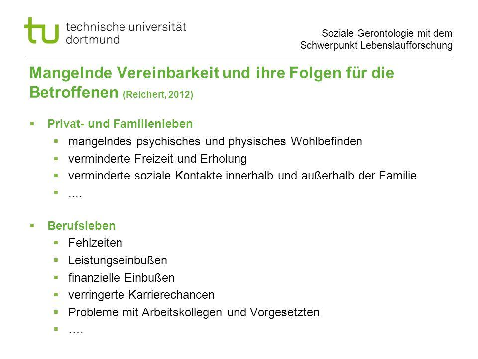 Soziale Gerontologie mit dem Schwerpunkt Lebenslaufforschung Mangelnde Vereinbarkeit und ihre Folgen für die Betroffenen (Reichert, 2012) Privat- und