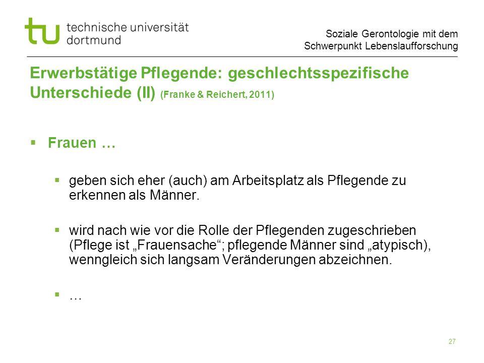 Soziale Gerontologie mit dem Schwerpunkt Lebenslaufforschung 27 Erwerbstätige Pflegende: geschlechtsspezifische Unterschiede (II) (Franke & Reichert,