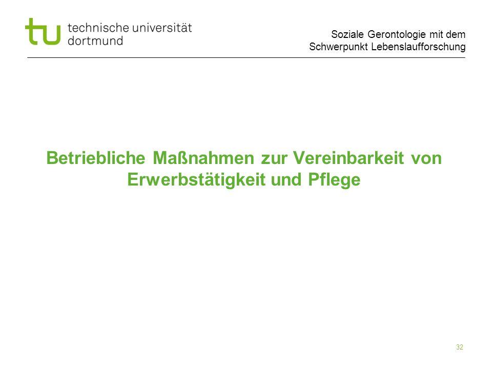 Soziale Gerontologie mit dem Schwerpunkt Lebenslaufforschung Betriebliche Maßnahmen zur Vereinbarkeit von Erwerbstätigkeit und Pflege 32