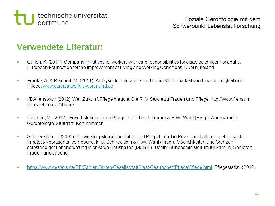 Soziale Gerontologie mit dem Schwerpunkt Lebenslaufforschung 43 Verwendete Literatur: Cullen, K. (2011). Company initiatives for workers with care res