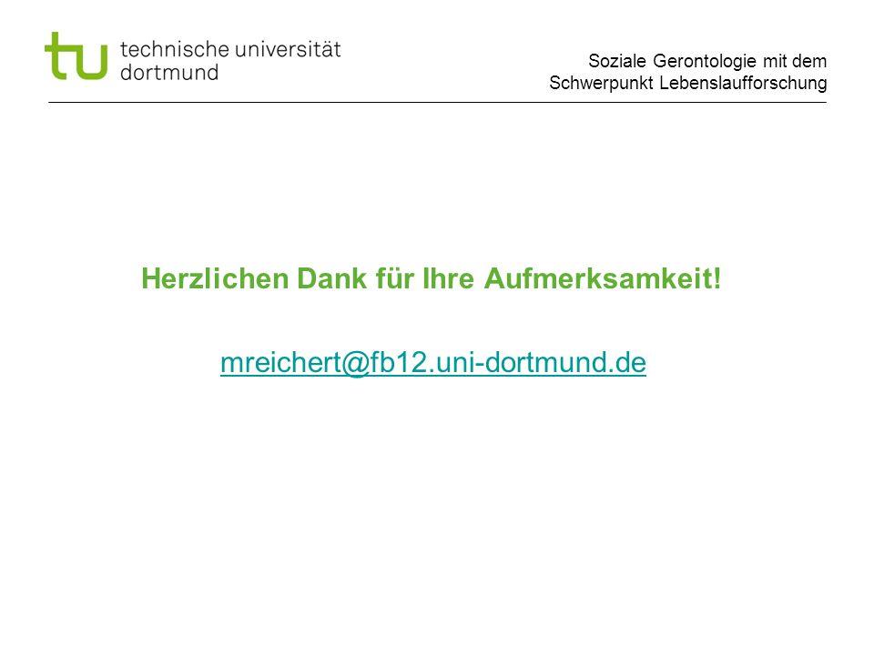 Soziale Gerontologie mit dem Schwerpunkt Lebenslaufforschung Herzlichen Dank für Ihre Aufmerksamkeit! mreichert@fb12.uni-dortmund.de