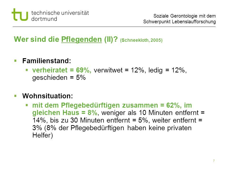 Soziale Gerontologie mit dem Schwerpunkt Lebenslaufforschung 7 Wer sind die Pflegenden (II)? (Schneekloth, 2005) Familienstand: verheiratet = 69%, ver