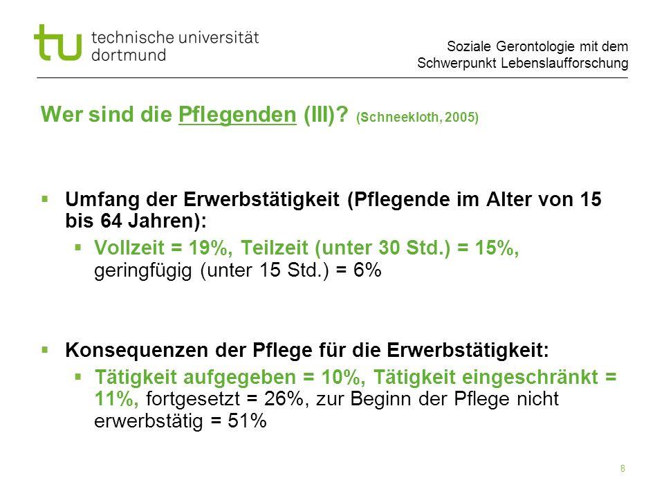 Soziale Gerontologie mit dem Schwerpunkt Lebenslaufforschung 8 Wer sind die Pflegenden (III)? (Schneekloth, 2005) Umfang der Erwerbstätigkeit (Pflegen