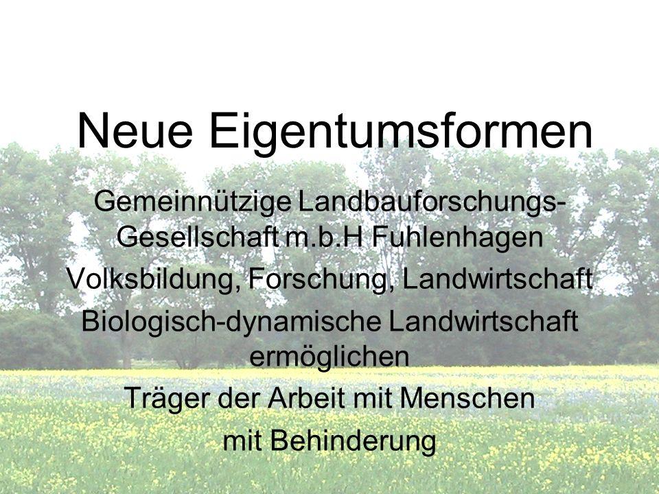 Neue Eigentumsformen Gemeinnützige Landbauforschungs- Gesellschaft m.b.H Fuhlenhagen Volksbildung, Forschung, Landwirtschaft Biologisch-dynamische Lan