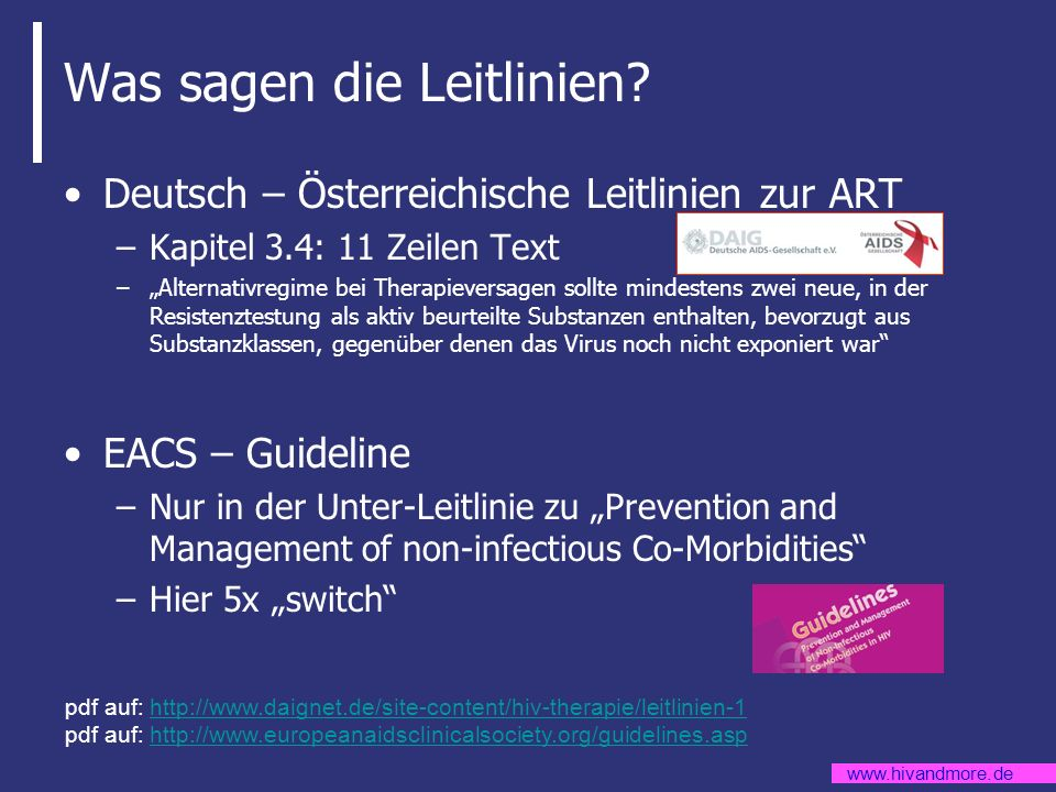 www.hivandmore.de Was sagen die Leitlinien? Deutsch – Österreichische Leitlinien zur ART –Kapitel 3.4: 11 Zeilen Text –Alternativregime bei Therapieve