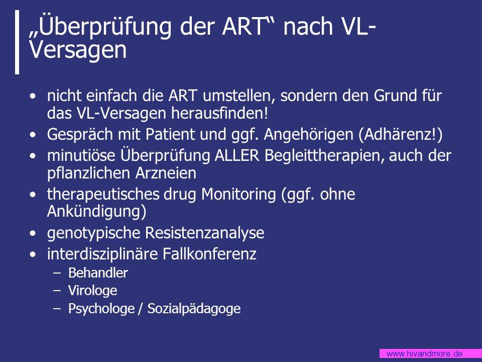www.hivandmore.de Überprüfung der ART nach VL- Versagen nicht einfach die ART umstellen, sondern den Grund für das VL-Versagen herausfinden! Gespräch