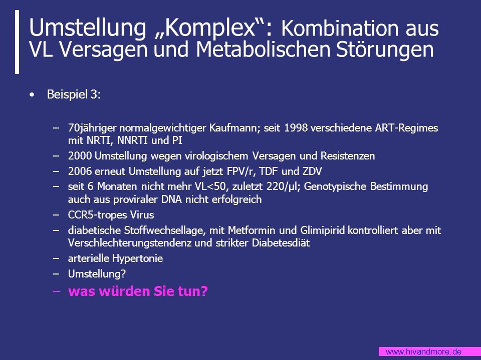 www.hivandmore.de Umstellung Komplex: Kombination aus VL Versagen und Metabolischen Störungen Beispiel 3: –70jähriger normalgewichtiger Kaufmann; seit