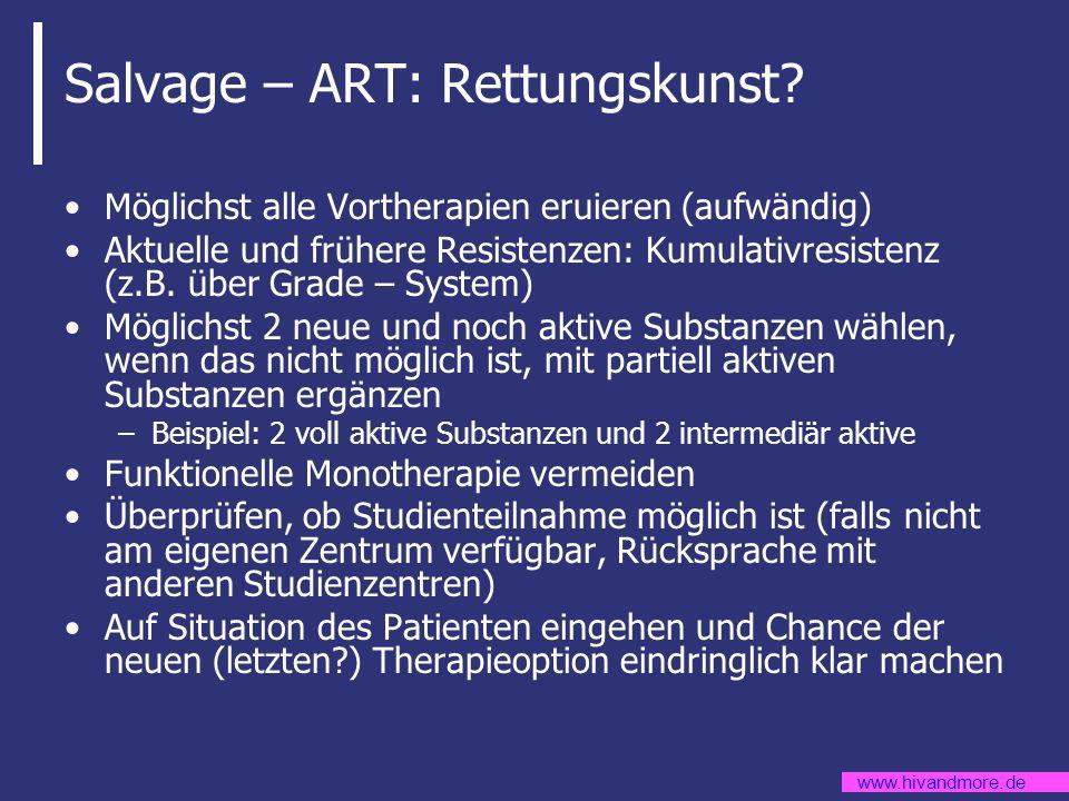 www.hivandmore.de Salvage – ART: Rettungskunst? Möglichst alle Vortherapien eruieren (aufwändig) Aktuelle und frühere Resistenzen: Kumulativresistenz