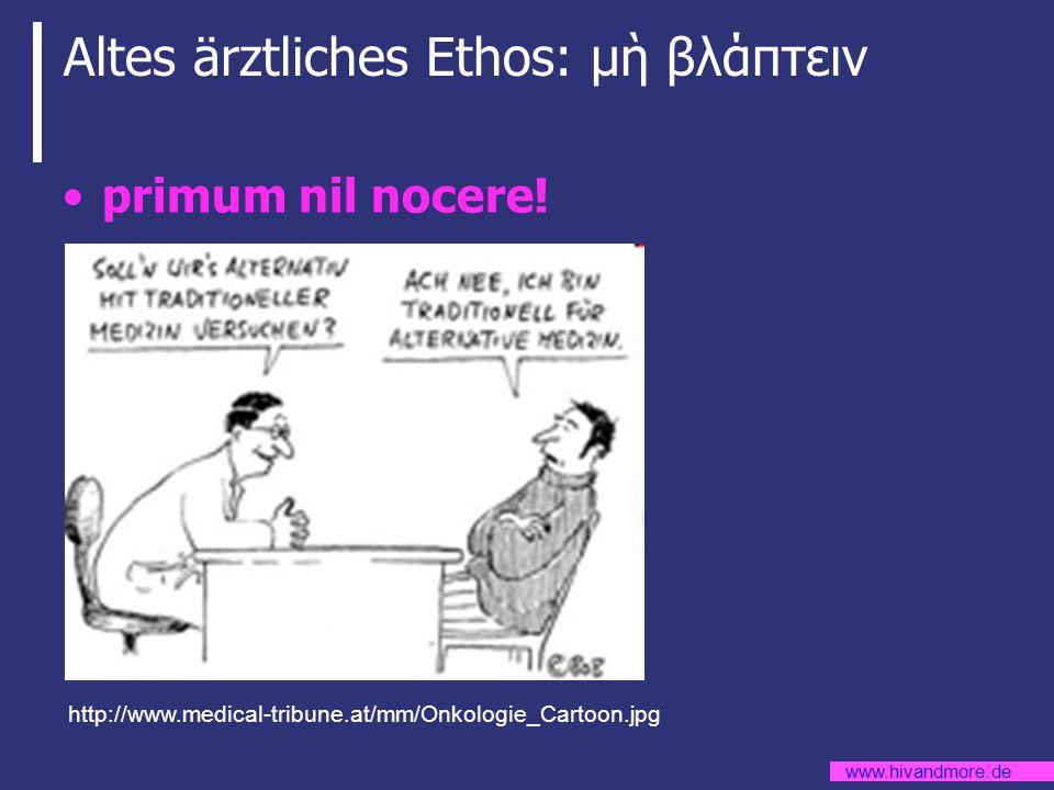 www.hivandmore.de Altes ärztliches Ethos: μ βλάπτειν primum nil nocere! http://www.medical-tribune.at/mm/Onkologie_Cartoon.jpg