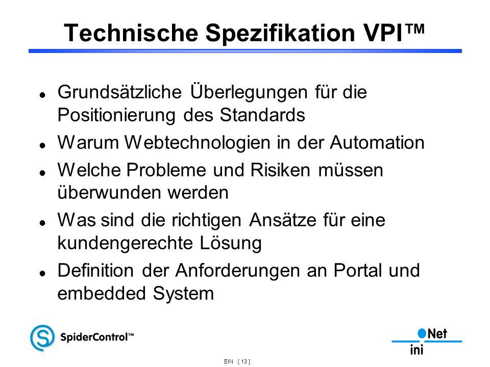 EIN [ 13 ] Technische Spezifikation VPI Grundsätzliche Überlegungen für die Positionierung des Standards Warum Webtechnologien in der Automation Welch