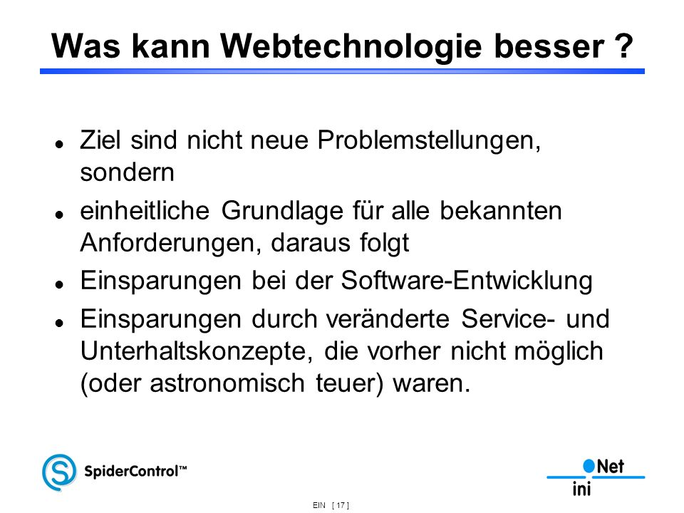 EIN [ 17 ] Was kann Webtechnologie besser ? Ziel sind nicht neue Problemstellungen, sondern einheitliche Grundlage für alle bekannten Anforderungen, d