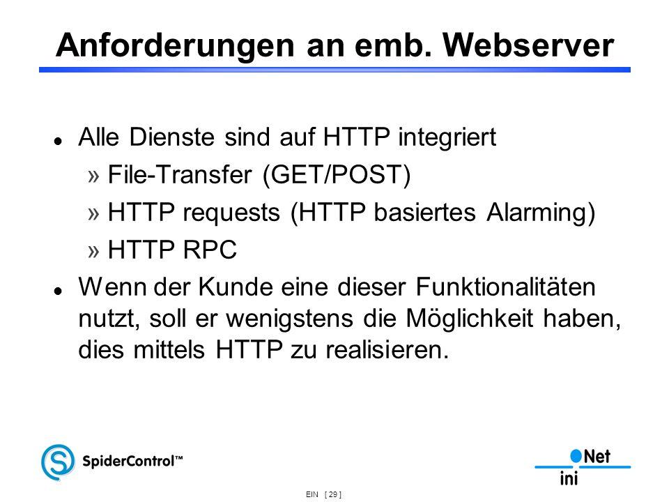 EIN [ 29 ] Anforderungen an emb. Webserver Alle Dienste sind auf HTTP integriert »File-Transfer (GET/POST) »HTTP requests (HTTP basiertes Alarming) »H