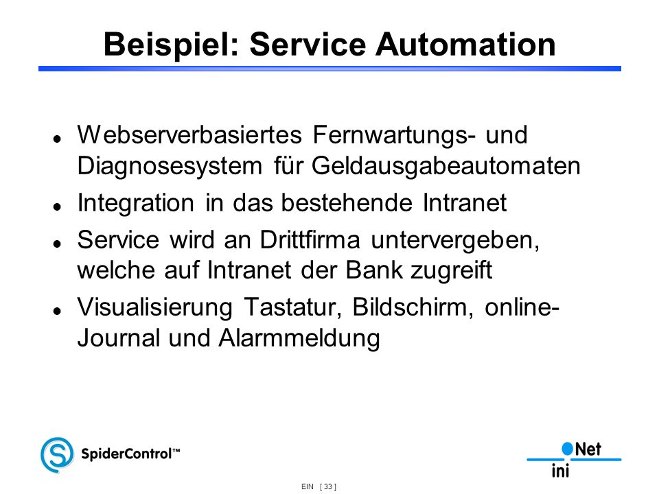 EIN [ 33 ] Beispiel: Service Automation Webserverbasiertes Fernwartungs- und Diagnosesystem für Geldausgabeautomaten Integration in das bestehende Int