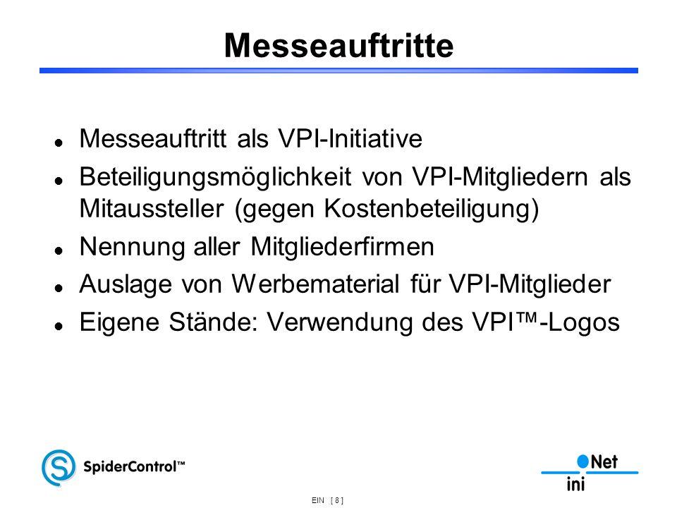 EIN [ 9 ] Veranstaltungen Regelmässige Treffen, möglichst am Rande von Veranstaltungen/Messen Vortragsreihen mit Vorstellung von Projekten von VPI-Mitgliedern Internet-Auftritt mit Newsletter und Diskussionsforum