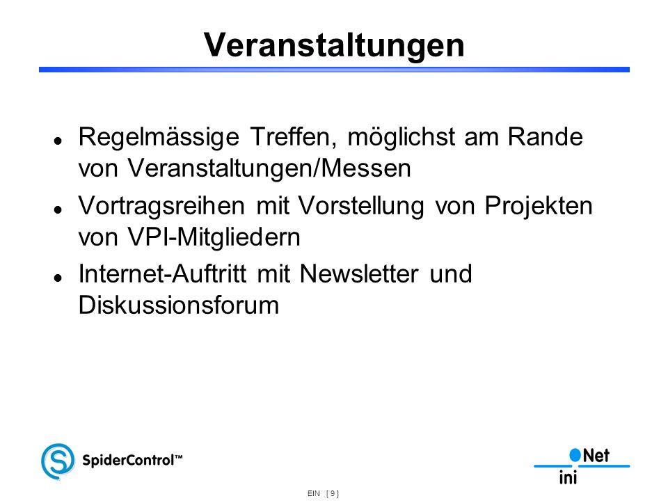 EIN [ 9 ] Veranstaltungen Regelmässige Treffen, möglichst am Rande von Veranstaltungen/Messen Vortragsreihen mit Vorstellung von Projekten von VPI-Mit