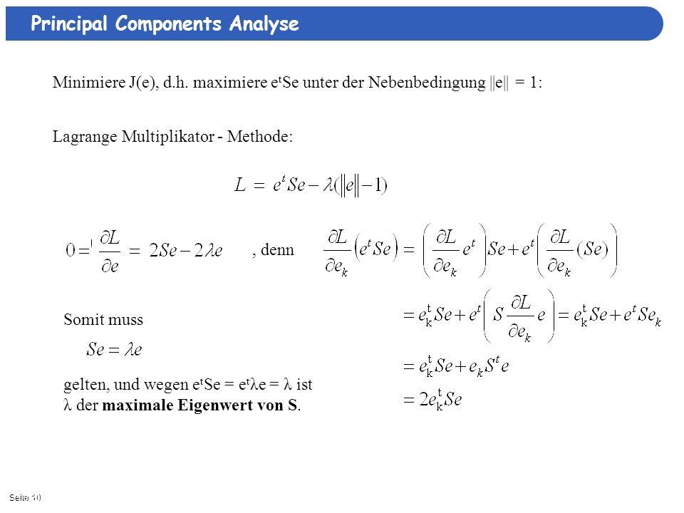 Seite 1011/3/2013| Principal Components Analyse Minimiere J(e), d.h. maximiere e t Se unter der Nebenbedingung ||e|| = 1: Lagrange Multiplikator - Met