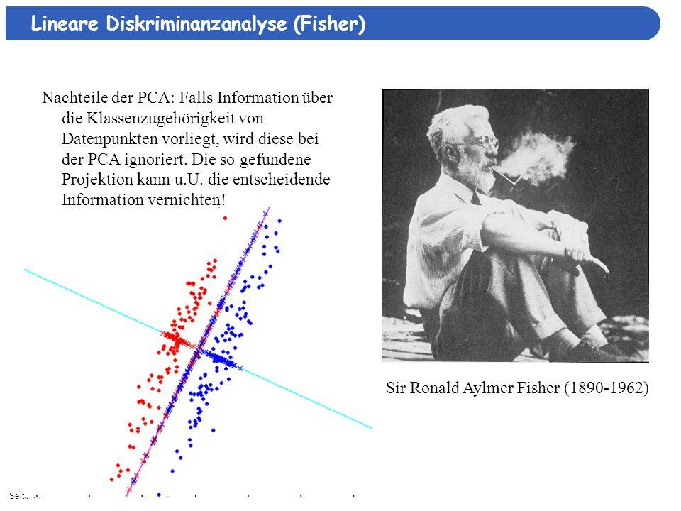 Seite 1311/3/2013| Lineare Diskriminanzanalyse (Fisher) Sir Ronald Aylmer Fisher (1890-1962) Nachteile der PCA: Falls Information über die Klassenzuge