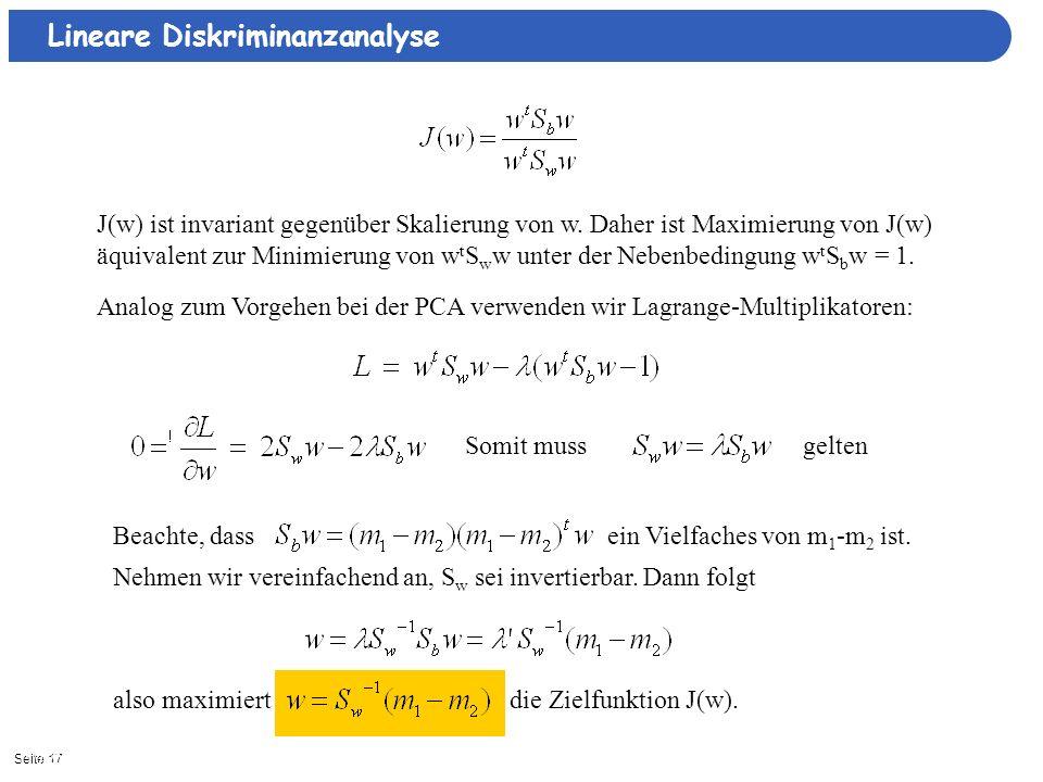 Seite 1711/3/2013| Somit muss gelten Lineare Diskriminanzanalyse J(w) ist invariant gegenüber Skalierung von w. Daher ist Maximierung von J(w) äquival