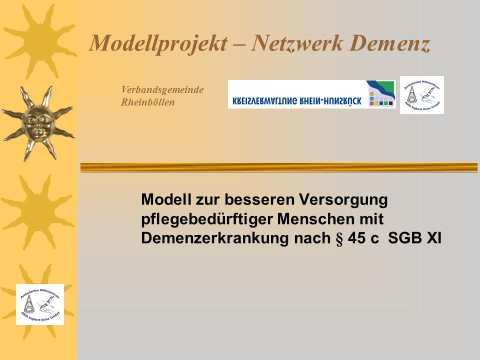 Modellprojekt – Netzwerk Demenz Modell zur besseren Versorgung pflegebedürftiger Menschen mit Demenzerkrankung nach § 45 c SGB XI Verbandsgemeinde Rhe