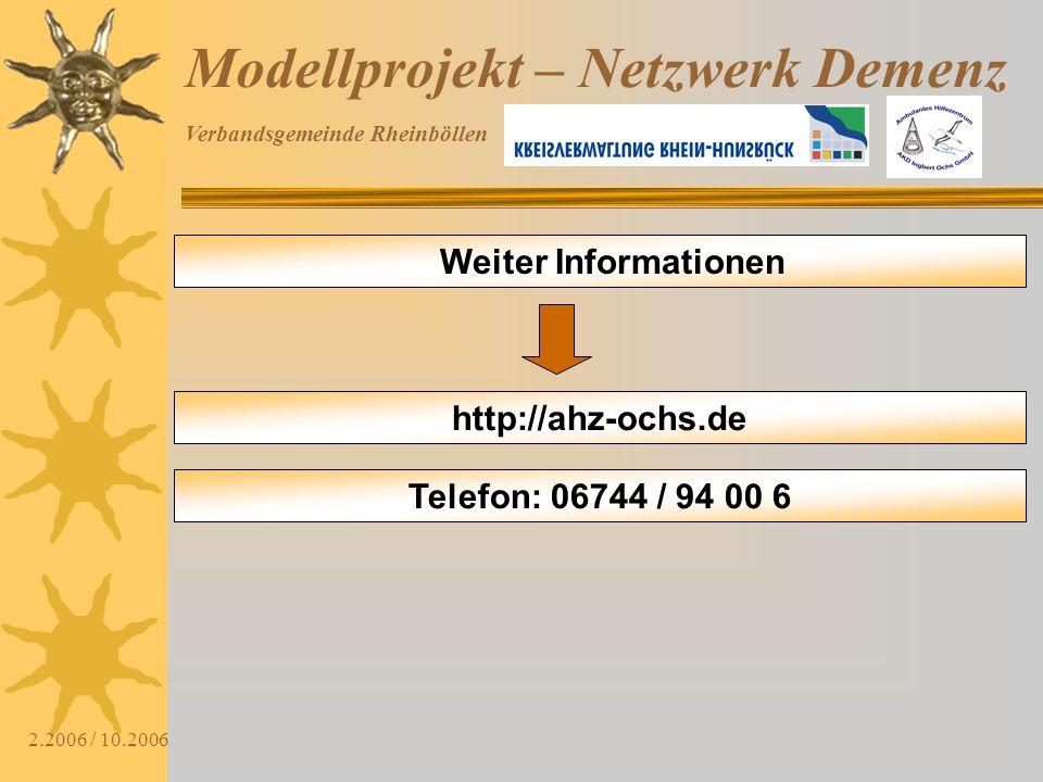 Verbandsgemeinde Rheinböllen 2.2006 / 10.2006 Modellprojekt – Netzwerk Demenz Weiter Informationen http://ahz-ochs.de Telefon: 06744 / 94 00 6